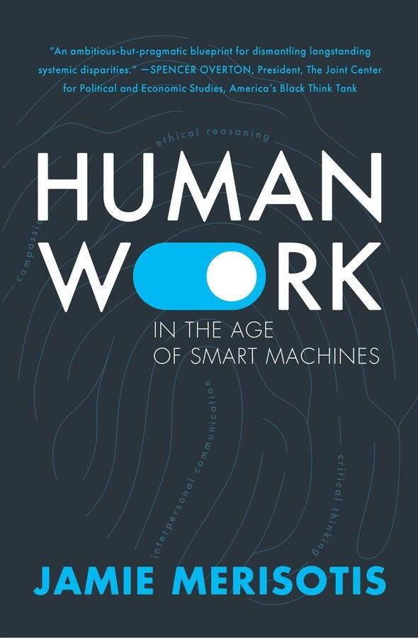 Human Work In the Age of Smart Machines by Jamie Merisotis, RosettaBooks, 216 pp. RosettaBooks